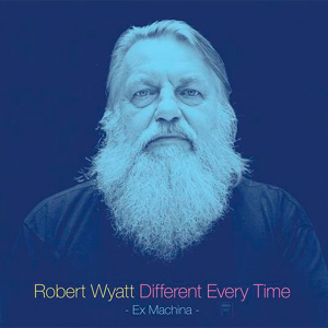 Robert Wyatt - Different Every Time Album Review