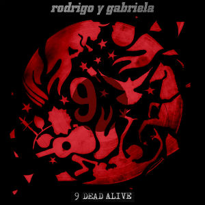 Rodrigo Y Gabriela - 9 Dead Alive Album Review Album Review