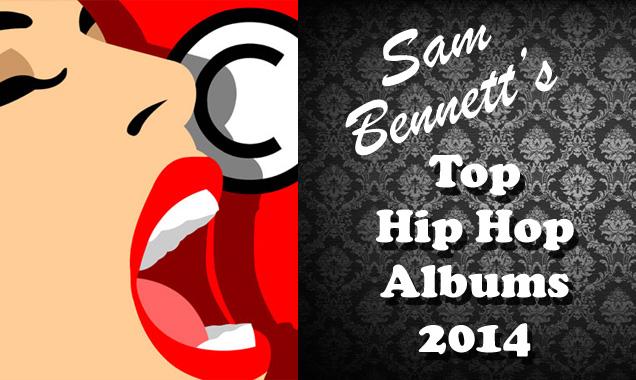 Sam Bennett's Top 10 Hip Hop Albums of 2014