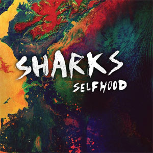 Sharks - Selfhood Album Review