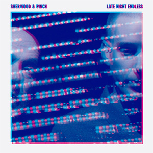 Sherwood And Pinch - Late Night Endless Album Review