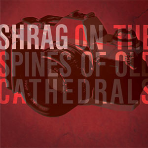 Shrag On The Spines Of Old Cathedrals Single