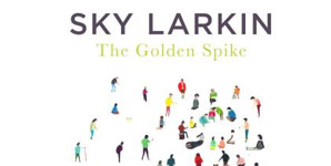 Sky Larkin - The Golden Spike