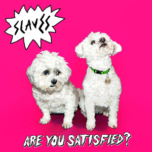 Slaves - Are You Satisfied? Album Review