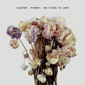 Sleater-Kinney No Cities To Love Album