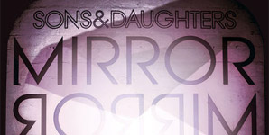 Sons And Daughters - Mirror Mirror Album Review