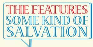 The Features - Some Kind Of Salvation Album Review