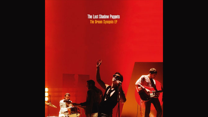 The Last Shadow Puppets - The Dream Synopsis EP Review