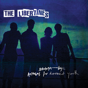 The Libertines - Anthems for Doomed Youth Album Review Album Review