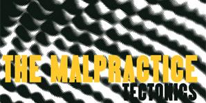The Malpractice - Tectonics