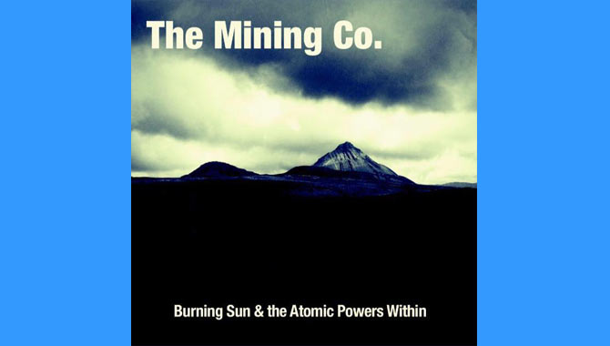 The Mining Co. - Burning Sun The Atomic Powers Within Album Review