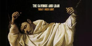 The Savings And Loan - Today I Need Light Album Review