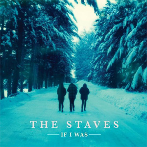 The Staves If I Was Album