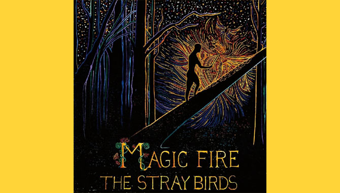 The Stray Birds - Magic Fire Album Review