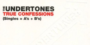 The Undertones - True Confessions (Singles A's + B's)