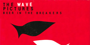 The Wave Pictures Beer In The Breakers Album