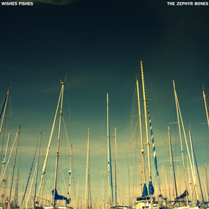 The Zephyr Bones Wishes/Fishes EP