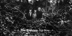 The Bishops - For Now Album Review