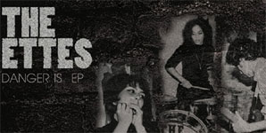 The Ettes - Danger Is