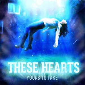 These Hearts - Yours To Take Album Review
