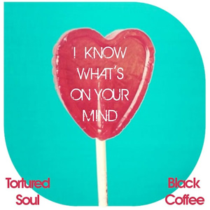 Tortured Soul I Know What's On Your Mind Single