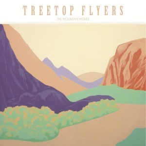 Treetop Flyers The Mountain Moves Album