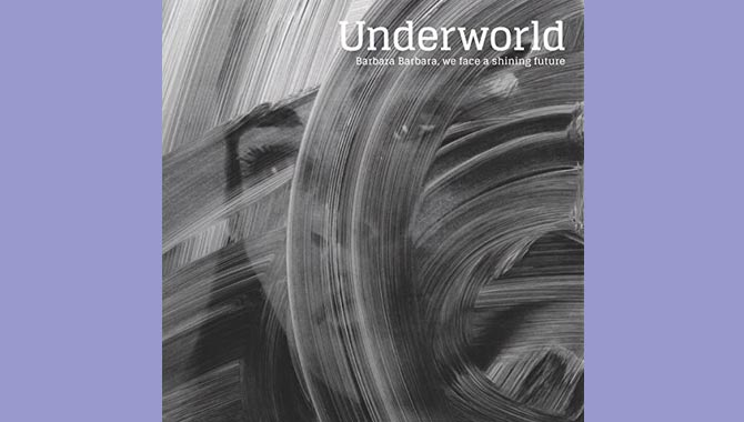 Underworld - Barbara Barbara, We Face A Shining Future Album Review