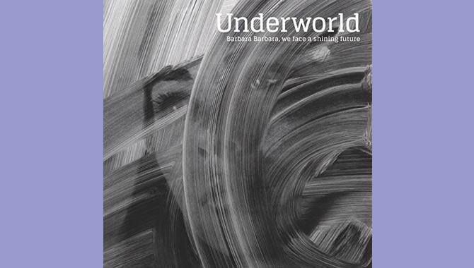 Underworld Barbara Barbara, We Face A Shining Future Album