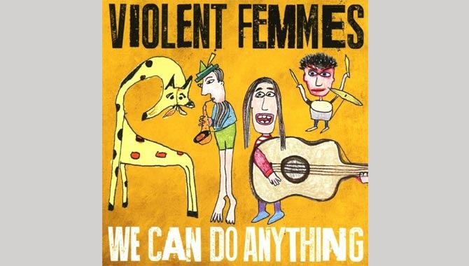 Violent Femmes We Can Do Anything Album