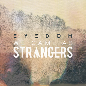 We Came As Strangers - Eyedom Album Review