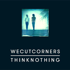 We Cut Corners - Think Nothing Album Review Album Review