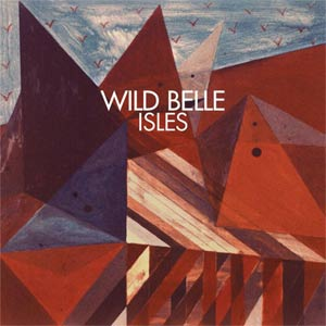 Wild Belle - Isles Album Review