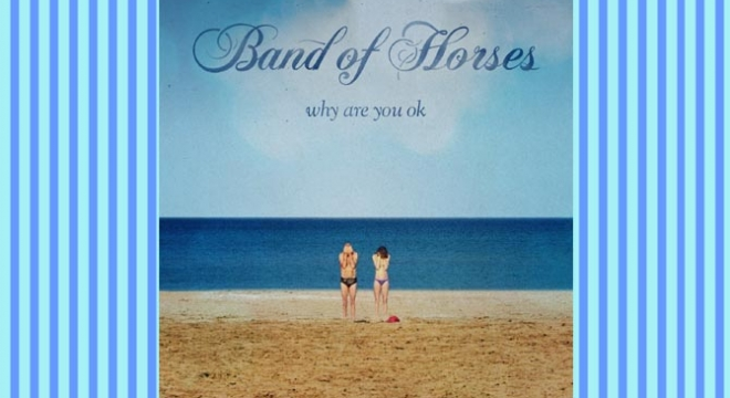 Band Of Horses Why Are You OK Album