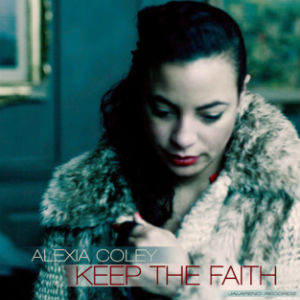 Alexia Coley New Single 'Keep The Faith' Released July 29th 2013