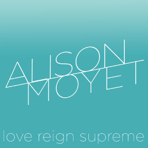 Alison Moyet Releases Single 'Love Reign Supreme' On 1st July 2013