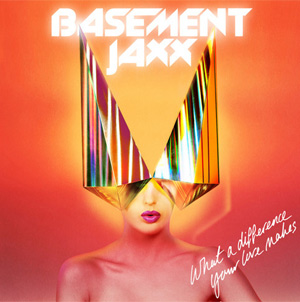 Basement Jaxx  'What A Difference Your Love Makes' New Single Out September 30th 2013
