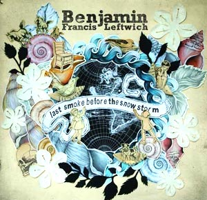 Benjamin Francis Leftwich Announces Debut Album 'Last Smoke Before The Snowstorm'