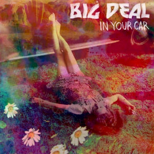 Big Deal Announce New Single 'In Your Car' Out 22 April 2013