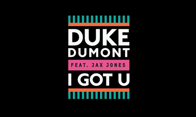 Bondax Remix Duke Dumont's New Single 'I GOT U' (feat. Jax Jones) [listen]