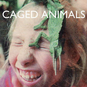 Caged Animals announce new album 'In The Land of Giants' released September 2nd 2013