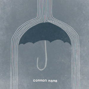 Common Mama Releases New  Eponymously Titled Ep Out 22nd July 2013