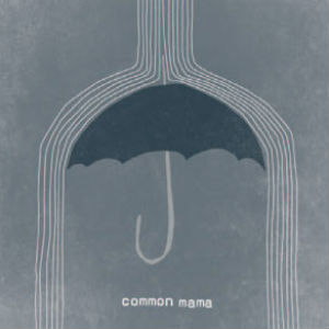 Common Mama Self-Titled EP Released 22nd July 2013