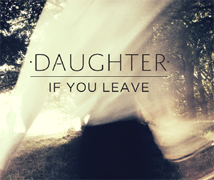 Daughter Announce Debut Album  'If You Leave' Out March 18th 2013
