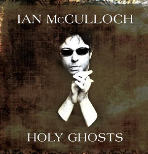 Echo And The Bunnymen's Ian Mcculloch New Album 'Holy Ghosts' Out 22nd April 2013