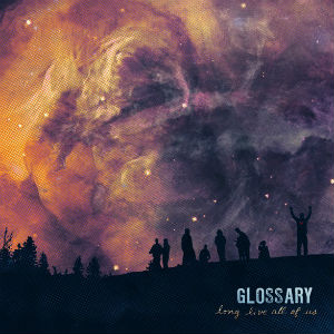 Glossary Sign to Xtra Mile Recordings And Release New Album 'Long Live All Of Us' On 15th April 2013