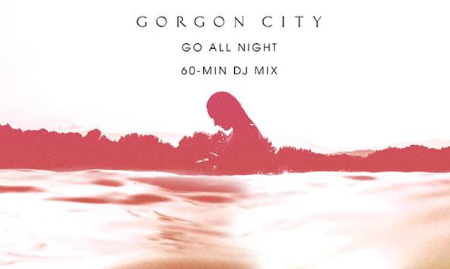 Gorgon City Release Remix Stream Of New Track 'Go All Night' [Listen]