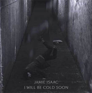 Jamie Isaac Announces Debut Ep 'I Will Be Cold Soon' Released June 3rd 2013