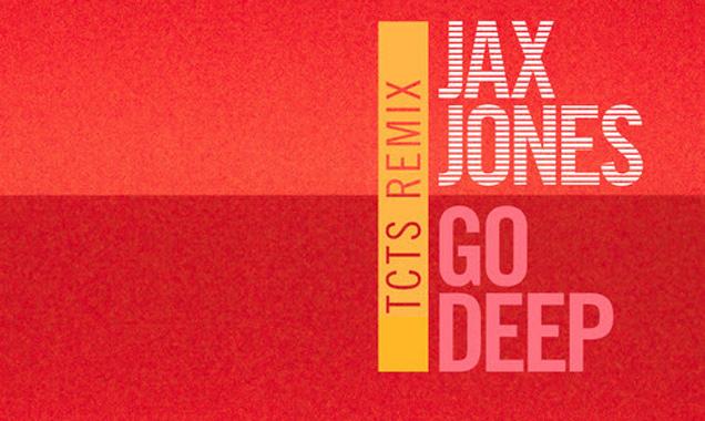 Jax Jones Streams 'Go Deep' (Tcts Remix) [Listen]