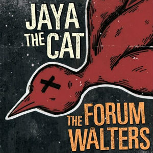 Jaya The Cat And The Forum Walters Releasing Split On August 19th 2013