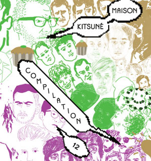 Kitsune Announce Kitsune Maison 12 - The Good Fun Issue Out November 14th 2011